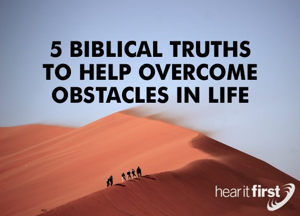 5 Biblical Truths To Help Overcome Obstacles In Life