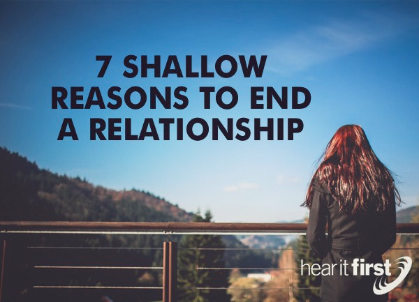7 Shallow Reasons To End a Relationship
