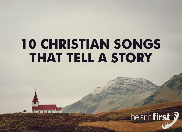 10 Christian Songs That Tell A Story