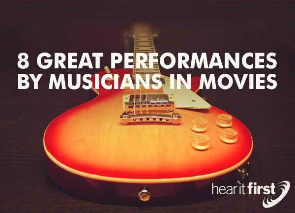 8 Great Performances By Musicians In Movies