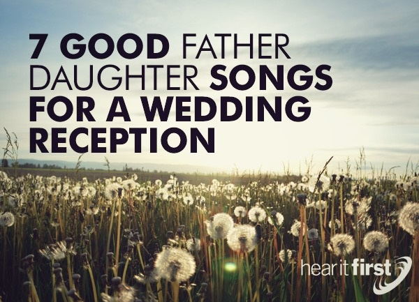 7 Good Father Daughter Songs For A Wedding Reception