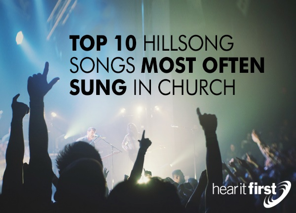 Top 10 Hillsong Songs Most Often Sung In Church