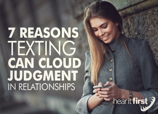7 Reasons Texting Can Cloud Judgment in Relationships