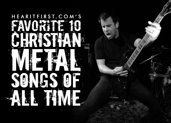Favorite 10 Christian Metal Songs Of All Time