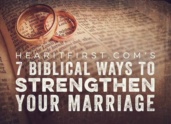 7 Biblical Ways To Strengthen Your Marriage