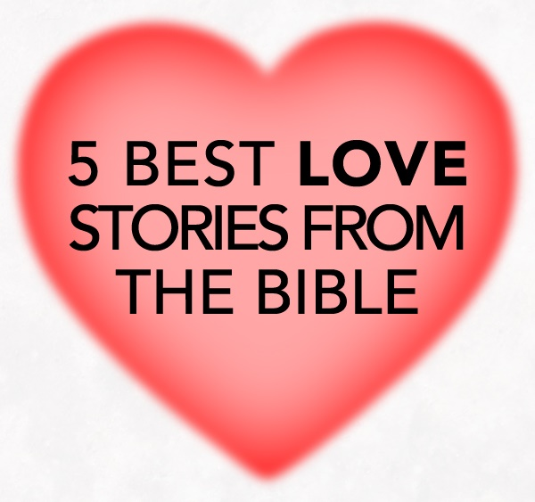 5 Best Love Stories From The Bible
