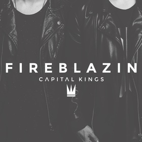 "Capital Kings Releases New Single ""Fireblazin"" with Music Video Today"