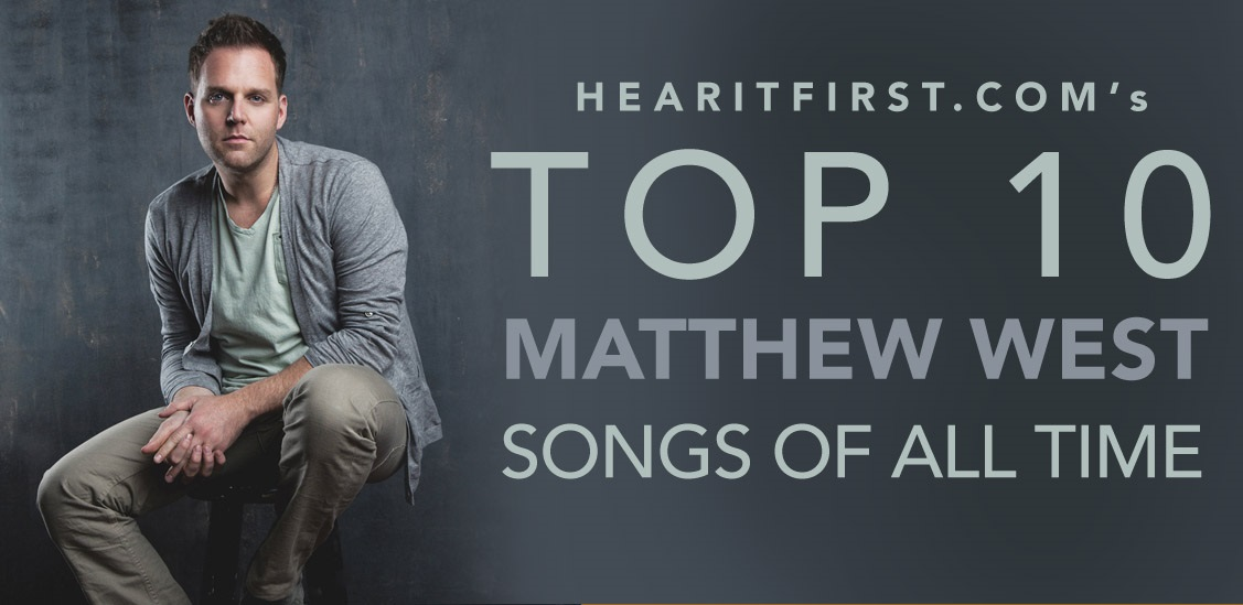 Top 10 Matthew West Songs Of All Time
