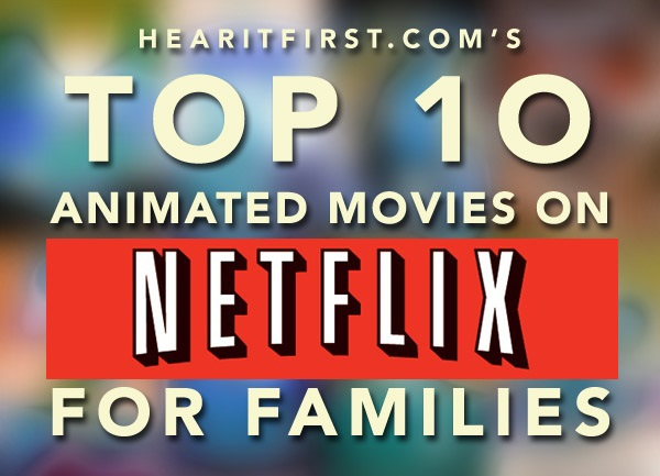 Top 10 Animated Movies On Netflix Instant For Families