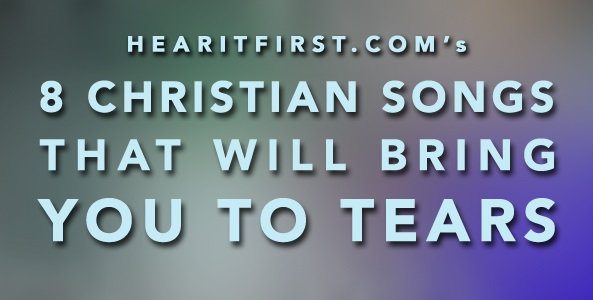 8 Christian Songs That Will Bring You To Tears