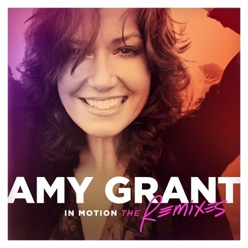 Amy Grant Puts New Spin On Old Hits With First Career Remix Album In Motion: The Remixes, Set to Release August 19