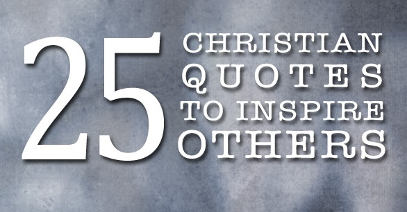 My Favorite 25 Christian Quotes To Inspire Others
