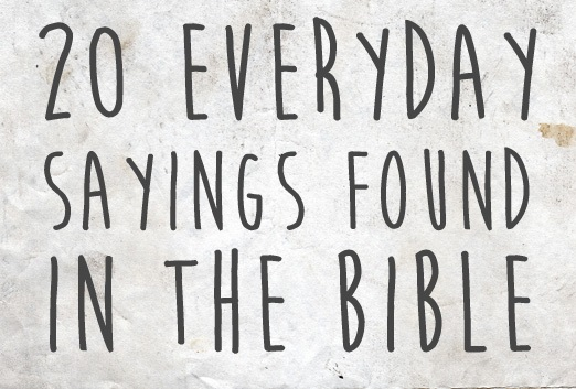20 Everyday Sayings Found in the Bible