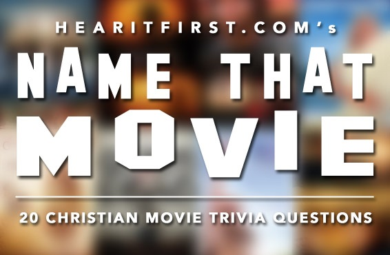 Name That Movie: 20 Christian Movie Trivia Questions