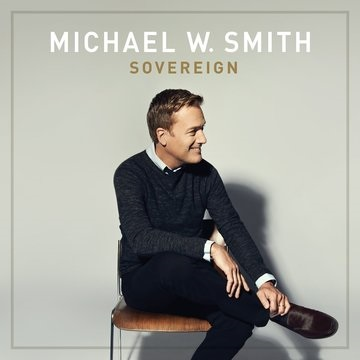 """Top 10 Billboard 200 Debut for Michael W. Smith's  """"Stunning"""" and """"Powerful"""" SOVEREIGN"""