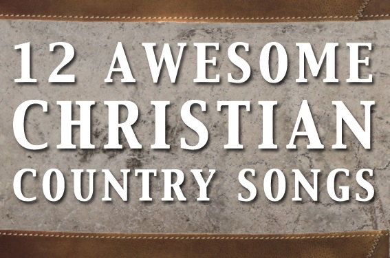 12 Awesome Christian Country Songs