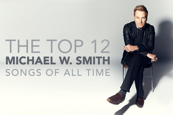 Top 12 Michael W. Smith Songs of All Time