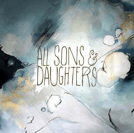 All Sons & Daughters Releases Self-Titled, 5-Star Acclaimed Album May 6 On Integrity Music