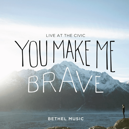 Bethel Music Releases 'You Make Me Brave' Globally April 22