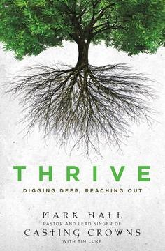 Casting Crowns Continues to Bring 'THRIVE' to Life; Mark Hall Releases New Book Out Today, February 11