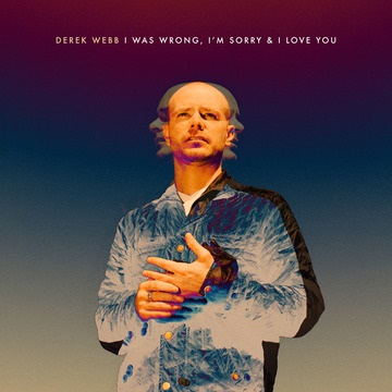 Derek Webb Says: I Was Wrong, I'm Sorry & I Love You on New Album Available September 3