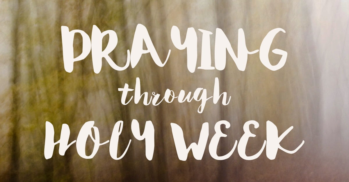 8 Prayers for Holy Week - Pray Each Day Leading to Easter