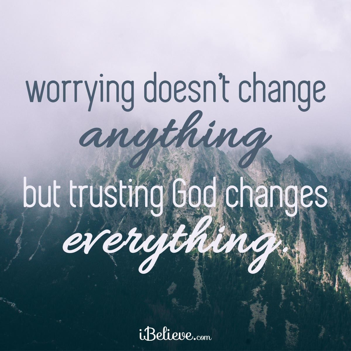 Worry Doesn't Change Anything, but Trusting God Changes Everything ...