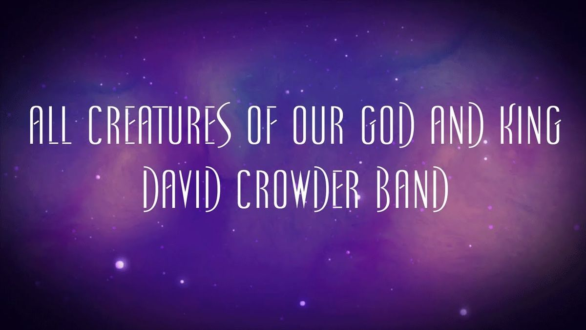 All Creatures of Our God and King - David Crowder