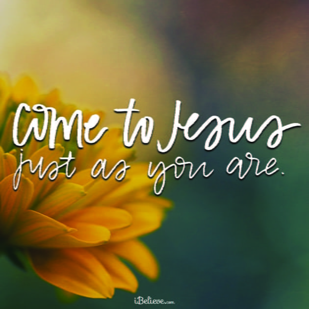Come to Jesus Just as You Are!