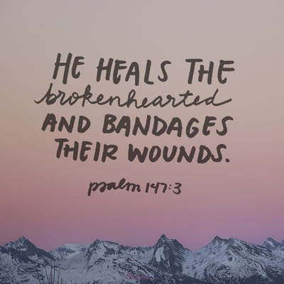 Psalm 147:3 - He heals the brokenhearted and binds up their w