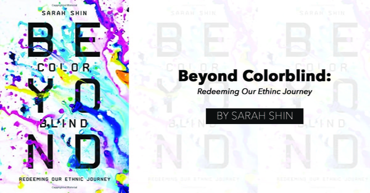 """""""Beyond Colorblind: Redeeming Our Ethnic Journey"""" by Sarah Shin"""