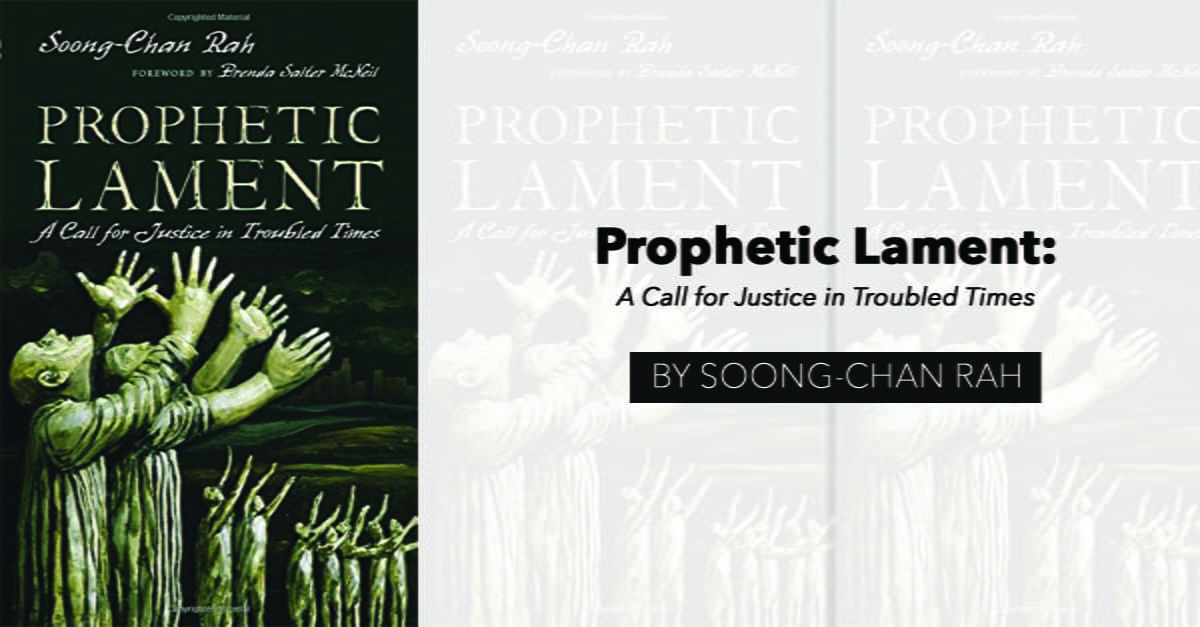 """""""Prophetic Lament: A Call for Justice in Troubled Times"""" by Soong Chan Rah"""