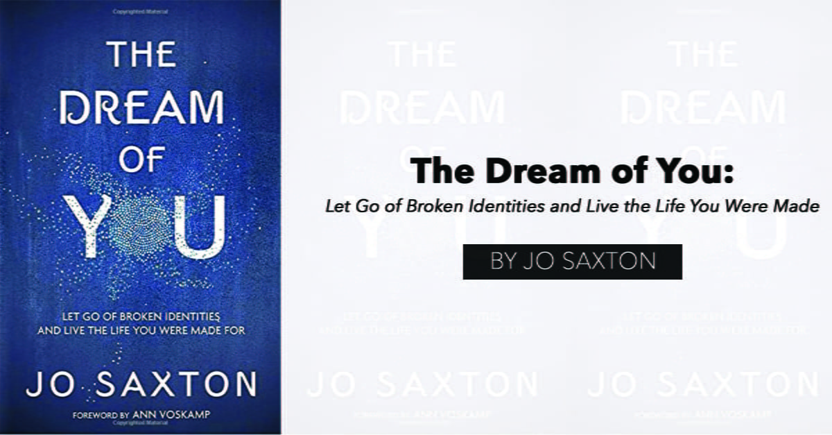 """""""The Dream of You: Let Go of Broken Identities and Live the Life You Were Made For"""" by Jo Saxton"""