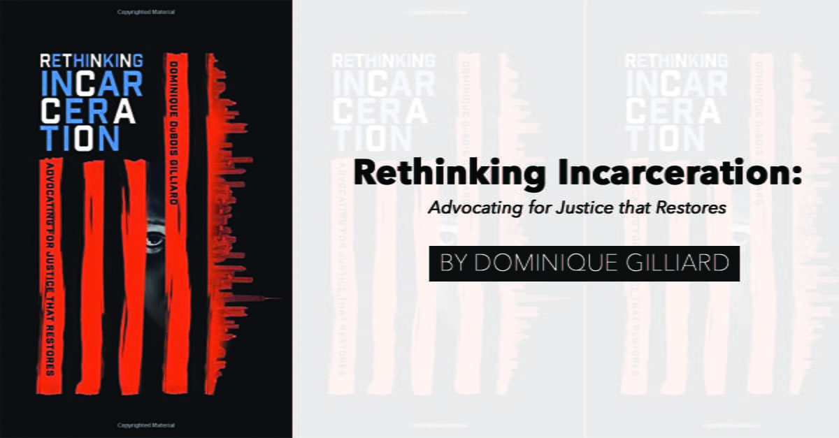 """""""Rethinking Incarceration: Advocating for Justice That Restores"""" by Dominique Gilliard"""