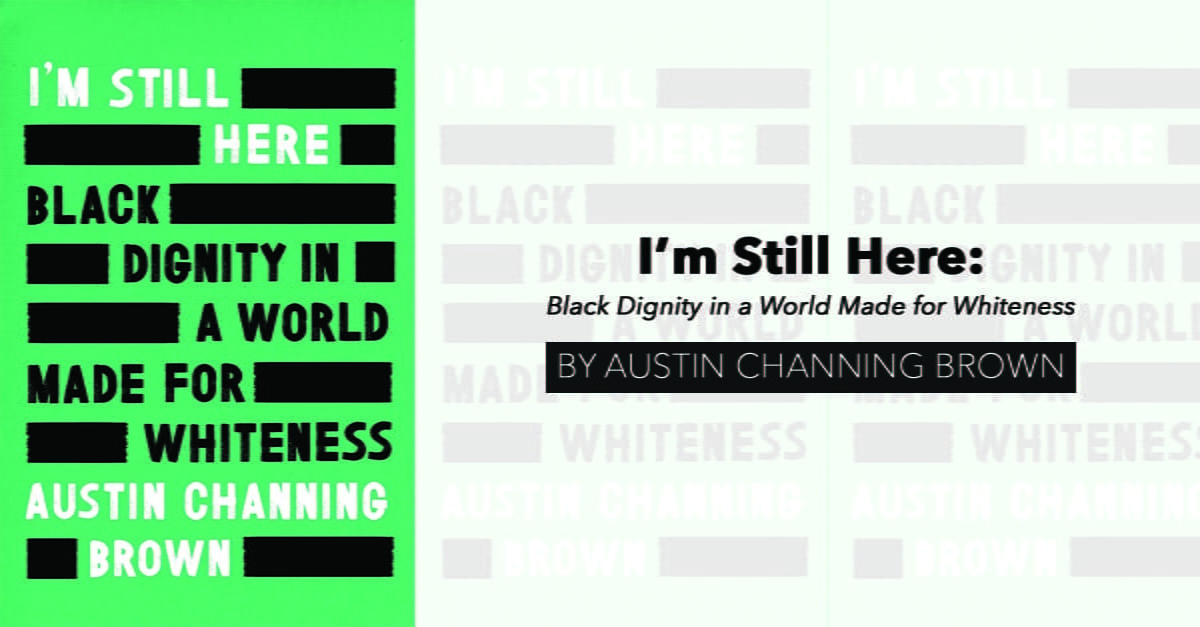 """""""I'm Still Here: Black Dignity in a World Made for Whiteness"""" by Austin Channing Brown (releases May 2018)"""