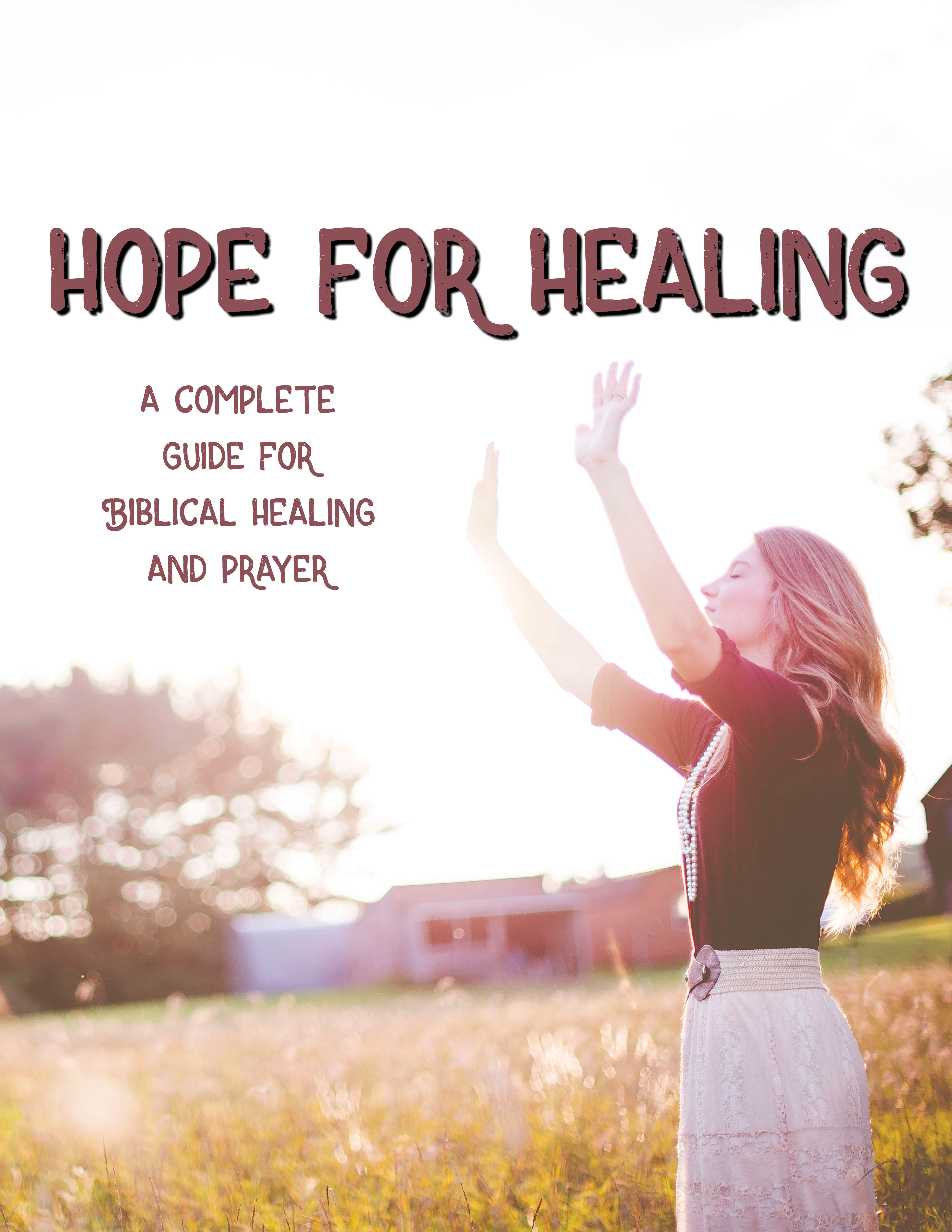 hope for healing a complete guide for biblical healing and prayer