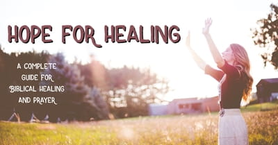 Hope for Healing: A Complete Guide for Biblical Healing and Prayer