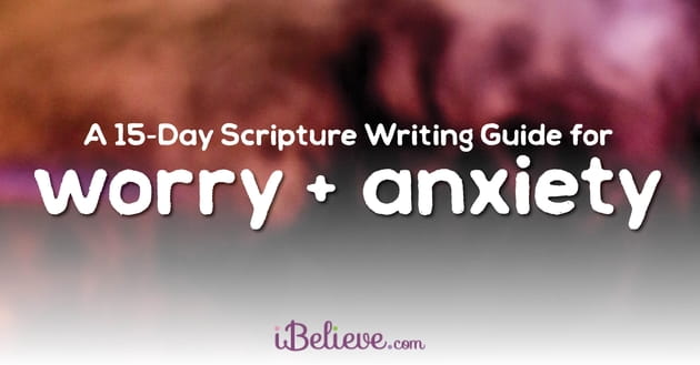 A 15-Day Scripture Writing Guide for Worry and Anxiety