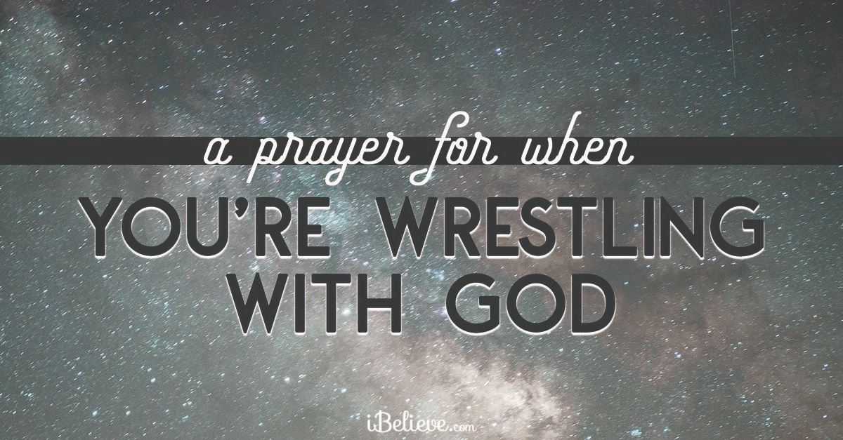 A Prayer for When You're Wrestling with God