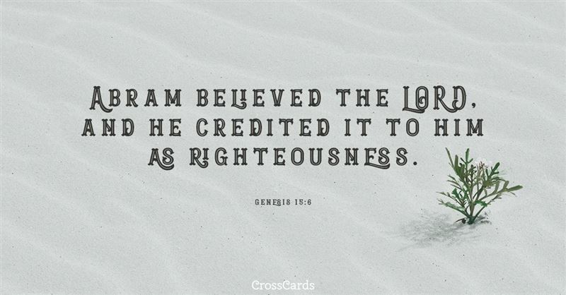 Genesis 15:6 - Abram believed the LORD, and he credited it to ...