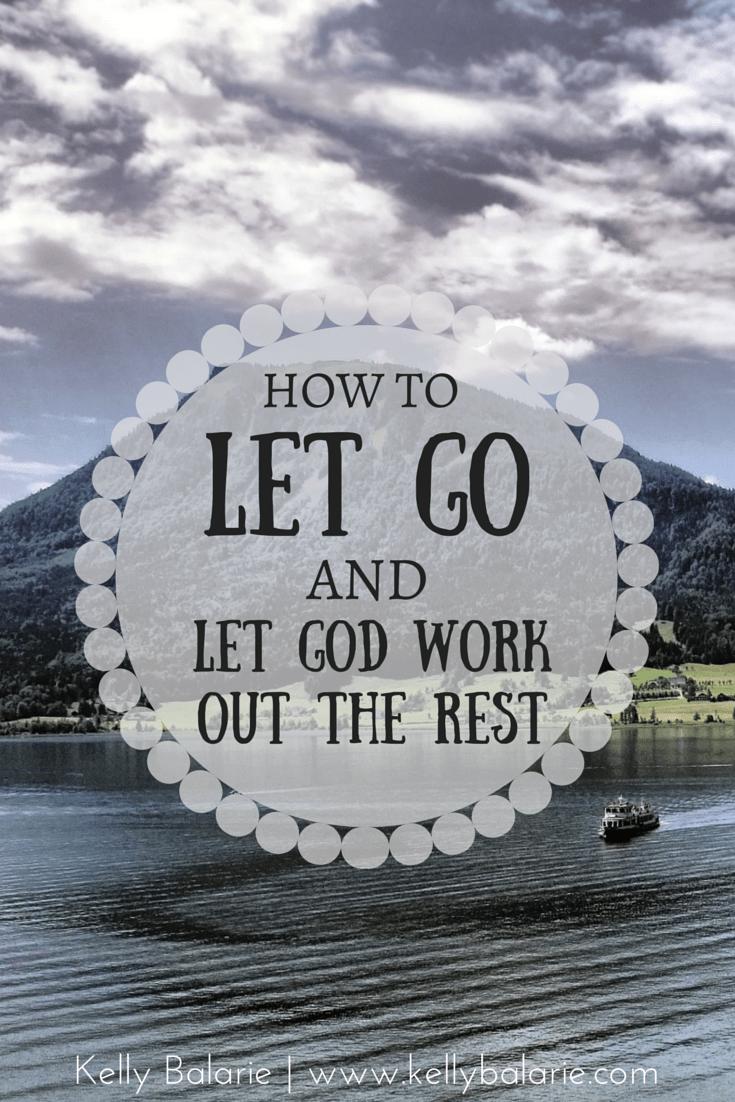 Finally, Let Go and Let God - Kelly Balarie Christian Blog