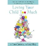 Do You Love Your Kids Too Much?