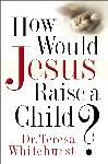 """How Would Jesus Raise a Child?"" - Book Review"