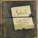 "Selah Celebrates ""Greatest Hymns"" in Newest Collection"