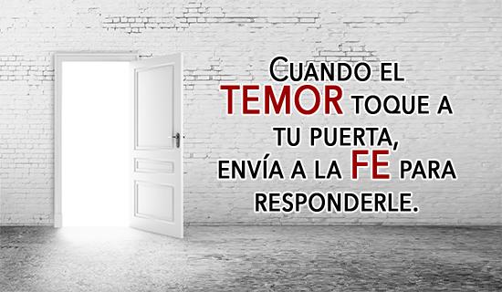 Cuando el temor toque a tu puerta, envía a la fe para responderle.