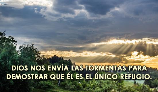 Dios nos envía las tormentas para demostrar que Él es el único refugio.