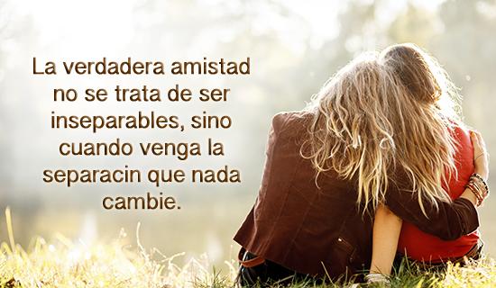 La verdadera amistad no se trata de ser inseparables...