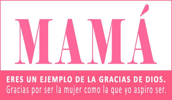 Mamá: Eres un ejemplo de la gracias de Dios.