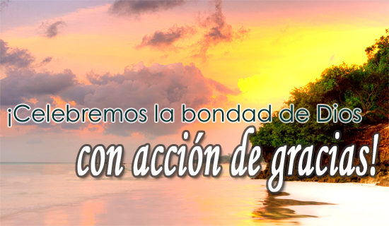 ¡Celebremos la bondad de Dios con acción de gracias!