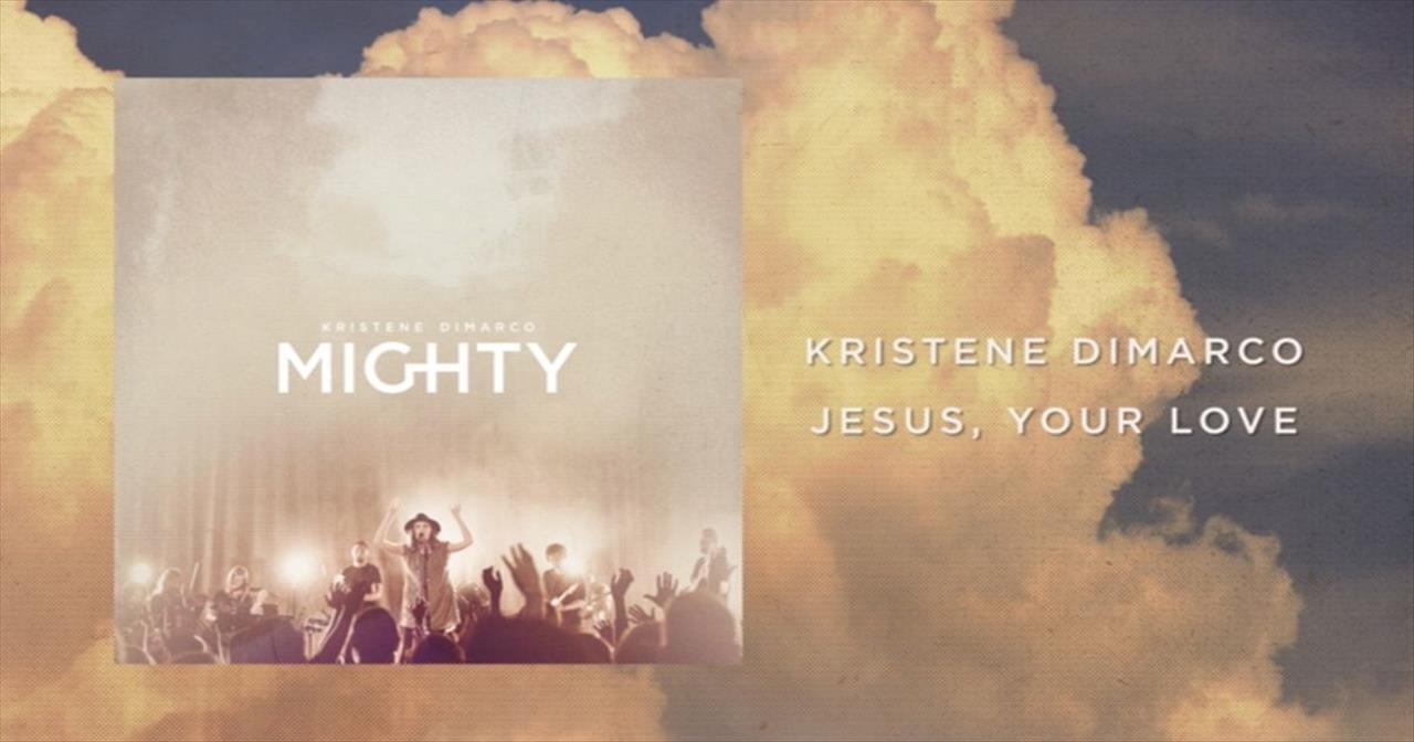 Kristene DiMarco - Jesus Your Love